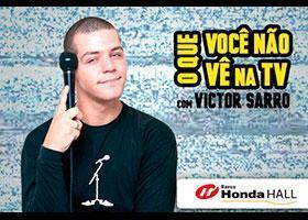 O Que Você Não Vê Na TV com Victor Sarro!