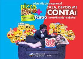 Pizza + Teatro: Casa, Depois Me Conta